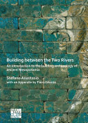 Pdf Building between the Two Rivers: An Introduction to the Building Archaeology of Ancient Mesopotamia Telecharger