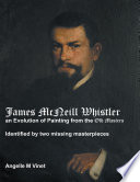 James McNeill Whistler an Evolution of Painting from the Old Masters  Identified By Two Missing Masterpieces