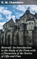 Beowulf: An Introduction to the Study of the Poem with a Discussion of the Stories of Offa and Finn [Pdf/ePub] eBook