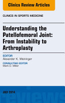 Understanding the Patellofemoral Joint  From Instability to Arthroplasty  An Issue of Clinics in Sports Medicine