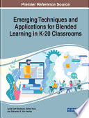 Emerging Techniques and Applications for Blended Learning in K 20 Classrooms