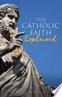 The Catholic Faith Explained Book