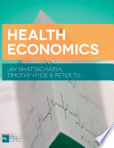 """Health Economics"" by Jay Bhattacharya, Timothy Hyde, Peter Tu"
