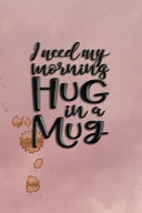 I Need My Morning Hug in a Mug  Celebrate Your Love of Coffee with This Year Long Weekly Journal