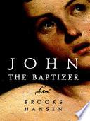 John the Baptizer  A Novel
