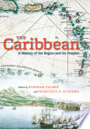 """The Caribbean: A History of the Region and Its Peoples"" by Stephan Palmié, Francisco A. Scarano"