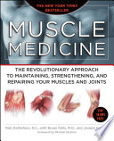 """Muscle Medicine: The Revolutionary Approach to Maintaining, Strengthening, and Repairing Your Muscles and Joints"" by Rob DeStefano, Bryan Kelly, Joseph Hooper"
