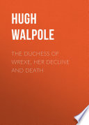 The Duchess of Wrexe  Her Decline and Death