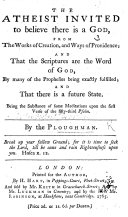 The Atheist Invited to Believe that There is a God ... By the Ploughman [i.e. Robert Robinson, of Caukstone, Cambridge?].