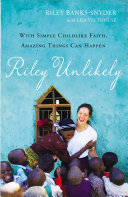 Riley Unlikely: With Simple Childlike Faith, Amazing Things ...