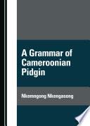 A Grammar of Cameroonian Pidgin