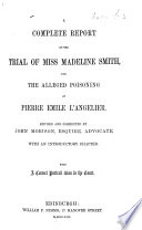 A complete Report of the Trial of ... Madeleine Smith for the alleged poisoning of P. E. L'Angelier. Revised ... with an introductory chapter, by J. Morison ... With a correct portrait. (Fourth edition.). Pdf/ePub eBook