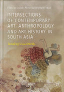 Intersections Of Contemporary Art Anthropology And Art History In South Asia