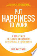 Put Happiness to Work  7 Strategies to Elevate Engagement for Optimal Performance