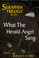 Seraphim Trilogy Book One  What the Herald Angel Sang