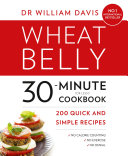 Wheat Belly 30 Minute  or Less   Cookbook  200 quick and simple recipes