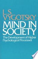 """Mind in Society: Development of Higher Psychological Processes"" by L.S. Vygotsky, Michael Cole, Vera John-Steiner, Sylvia Scribner, Ellen Souberman"