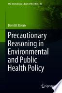 Precautionary Reasoning In Environmental And Public Health Policy