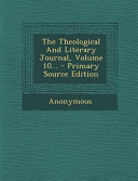 The Theological And Literary Journal Volume 10 Primary Source Edition