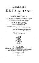 L'hermite de la Guiane, ou observations sur les mœurs et les usages français au commencement du 19. siècle. Par M. de Jouy, membre de l'Académie française