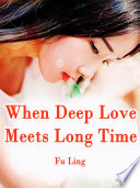 When Deep Love Meets Long Time
