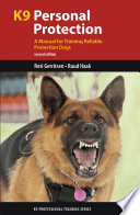 """K9 Personal Protection: A Manual for Training Reliable Protection Dogs"" by Resi Gerritsen, Ruud Haak"