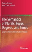 The Semantics of Plurals  Focus  Degrees  and Times Book