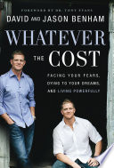 """""""Whatever the Cost: Facing Your Fears, Dying to Your Dreams, and Living Powerfully"""" by David Benham, Jason Benham, Scott Lamb"""