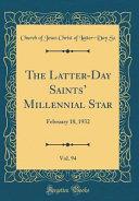 The Latter Day Saints  Millennial Star  Vol  94  February 18  1932  Classic Reprint