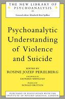 Psychoanalytic Understanding of Violence and Suicide