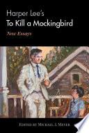 """Harper Lee's To Kill a Mockingbird: New Essays"" by Michael J. Meyer"