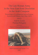 The late Roman Army in the near east from Diocletian to the Arab Conquest