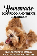 Homemade Dog Food And Treats Cookbook Simple Recipes To Keeping Your Dog Happy And Healthy