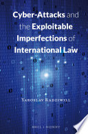 Cyber Attacks and the Exploitable Imperfections of International Law