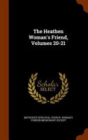 The Heathen Woman s Friend  Volumes 20 21