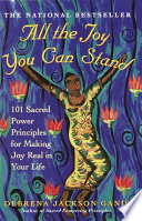 """""""All the Joy You Can Stand: 101 Sacred Power Principles for Making Joy Real in Your Life"""" by Debrena Jackson Gandy"""