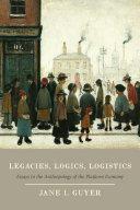 Legacies  Logics  Logistics