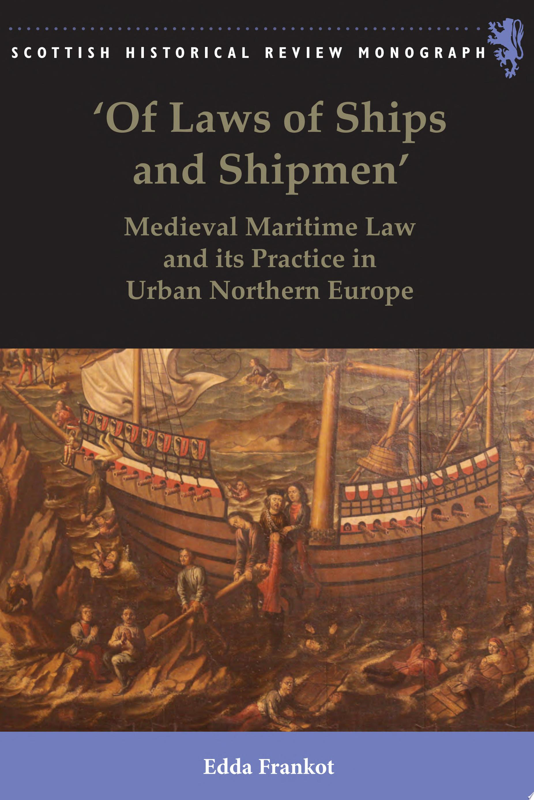 Of Laws of Ships and Shipmen   Medieval Maritime Law and its Practice in Urban Northern Europe