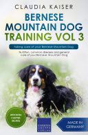 Bernese Mountain Dog Training Vol 3     Taking care of your Bernese Mountain Dog