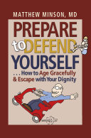 Prepare to Defend Yourself       How to Age Gracefully and Escape with Your Dignity