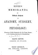 Bower s Memoranda on Difficult Subjects in Anatomy  Surgery  and Physiology     Fourth edition  corrected and enlarged   The editor s preface signed  E  B