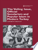 The Veiling Issue Official Secularism And Popular Islam In Modern Turkey Book PDF