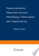 Superconductor Materials Science  Metallurgy  Fabrication  and Applications