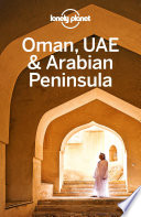 """Lonely Planet Oman, UAE & Arabian Peninsula"" by Lonely Planet, Lauren Keith, Jessica Lee, Josephine Quintero, Jenny Walker, Jade Bremner, Tharik Hussain"