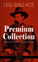 LEW WALLACE Premium Collection: Historical Novels, Poetry & Plays (Illustrated)