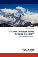 Siachen- Highest Battle Ground on Earth