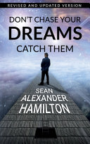 Don t Chase Your Dreams Catch Them  Revised And Updated Version