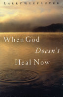 When God Doesn t Heal Now
