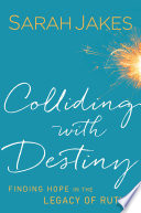 """Colliding With Destiny: Finding Hope in the Legacy of Ruth"" by Sarah Jakes"