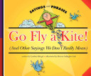 Go Fly a Kite   and Other Sayings We Don t Really Mean
